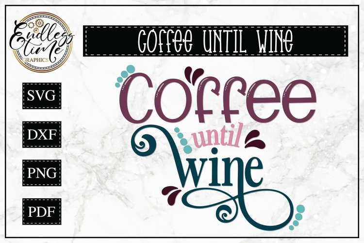 Coffee Until Wine SVG - A Wine Quote SVG example