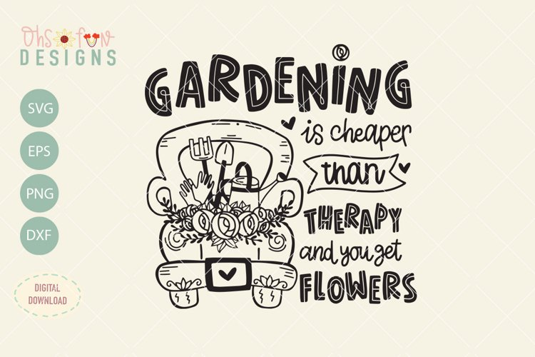 gardening is cheaper than therapy and you get flowers, svg
