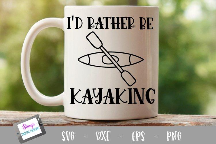 Kayaking SVG - Id rather be Kayaking SVG with kayak
