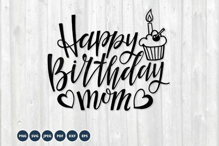 Happy Birthday Mom SVG DXF EPS PNG PDF. Birthday Design SVG example image 1