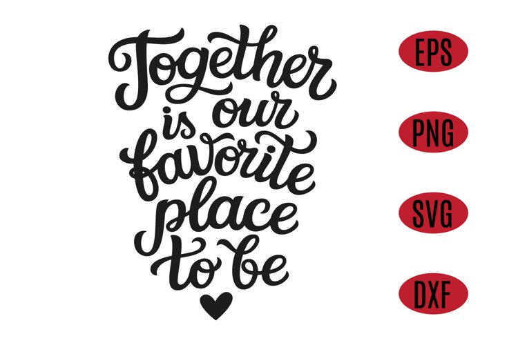 Together is our favorite place to be SVG quote example image 1