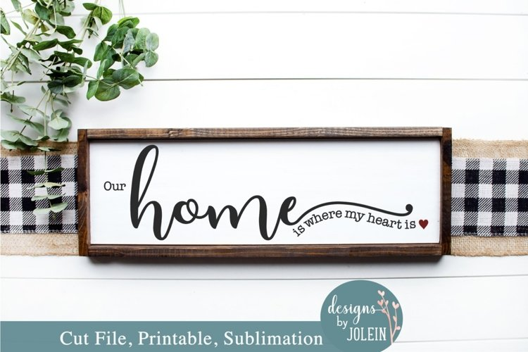 Our home is where my heart is SVG, Sublimation, Printable example image 1