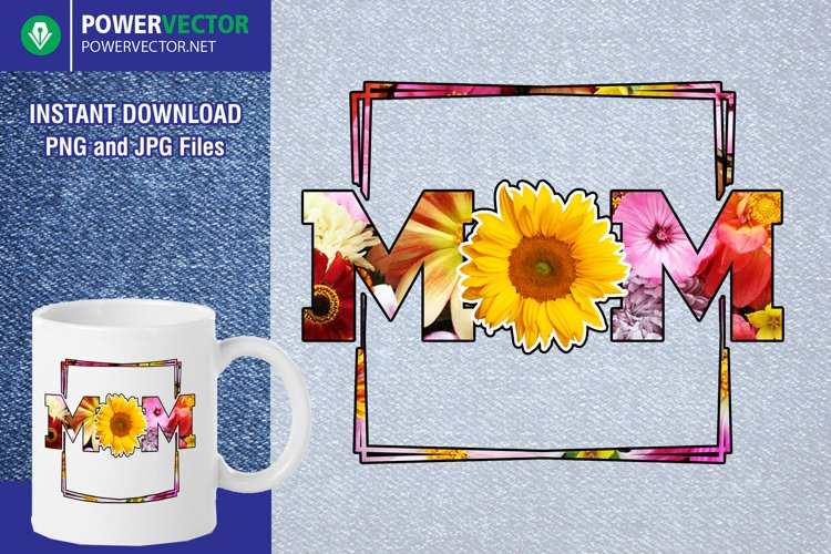 Mom Flowers Png | Mothers Day File for Sublimation