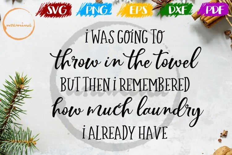 I Was Going To Throw In The Towel Laundry Room SVG PNG PDF example image 1