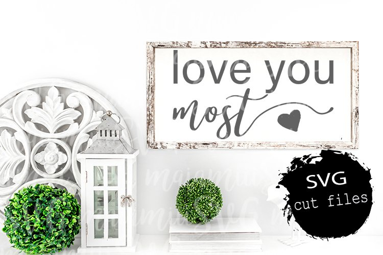 Love You Most Svg, I Love You Most, Love Quote Svg, Wedding example image 1