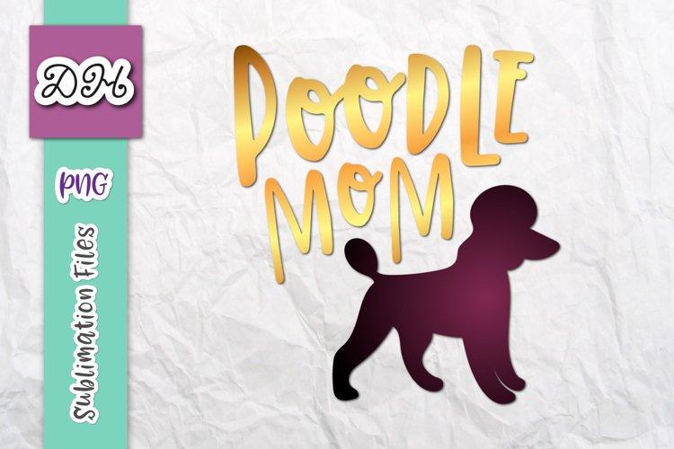 Poodle Mom Dog Lover Sign Sublimation Print File PNG