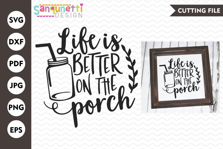Life is better on the porch svg, home svg, farmhouse example image 1