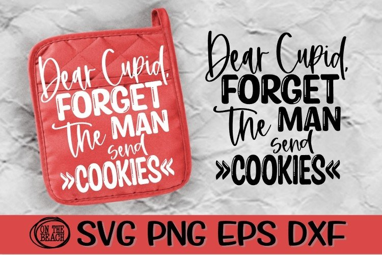 Dear Cupid - Forget The Man - Send Cookies-Valentine SVG example image 1