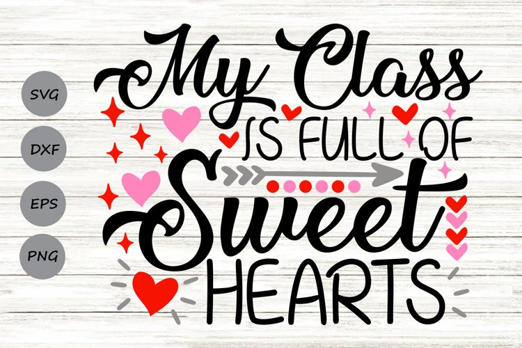 My Class Is Full Of Sweethearts Svg, Valentine's Day Svg. example image 1