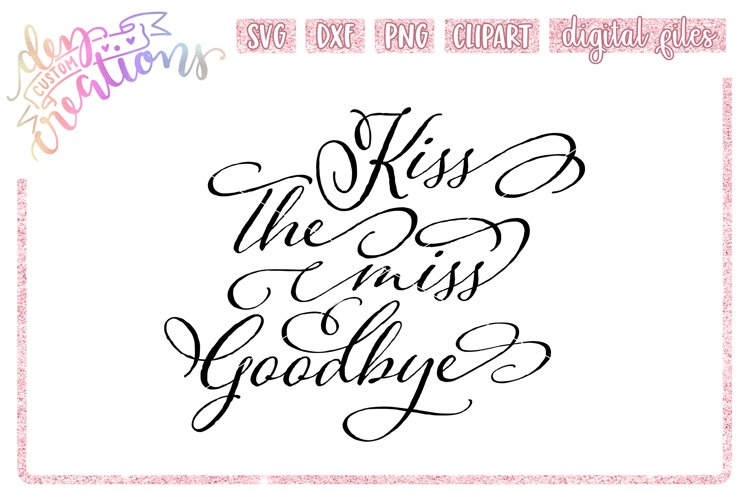 Kiss the Miss Goodbye - SVG - DXF - PNG Cut Files