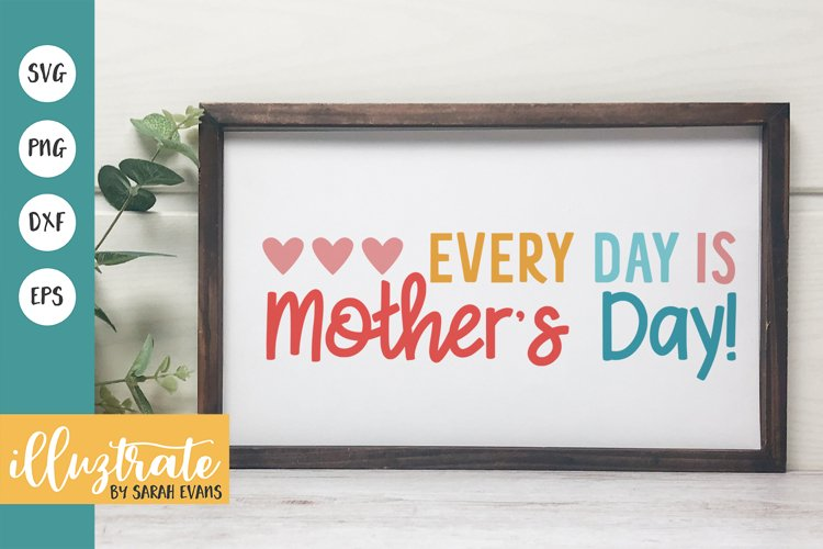 Every Day is Mother's Day SVG Cut File   Mum SVG   Mom SVG example image 1