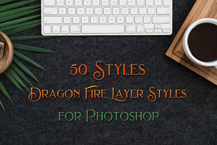 50 Styles - Dragon Fire Layer Styles for Photoshop
