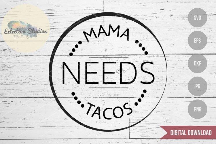 Funny Taco SVG, Mama Needs Tacos SVG