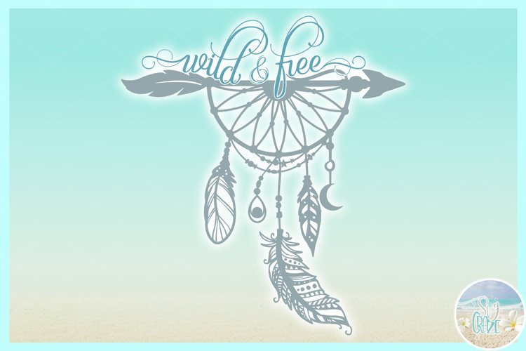 Wild and Free Quote Boho Dream Catcher Arrow Feathers SVG example image 1
