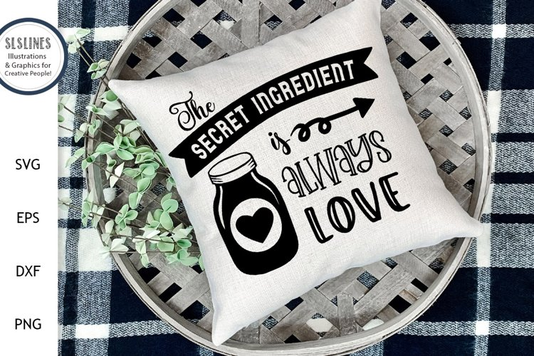 The Secret Ingredient is Always Love SVG - Inspirational