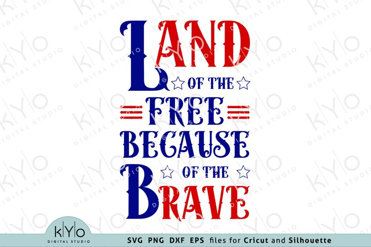 Land Of The Free Because Of The Brave 4th Of July Svg Files