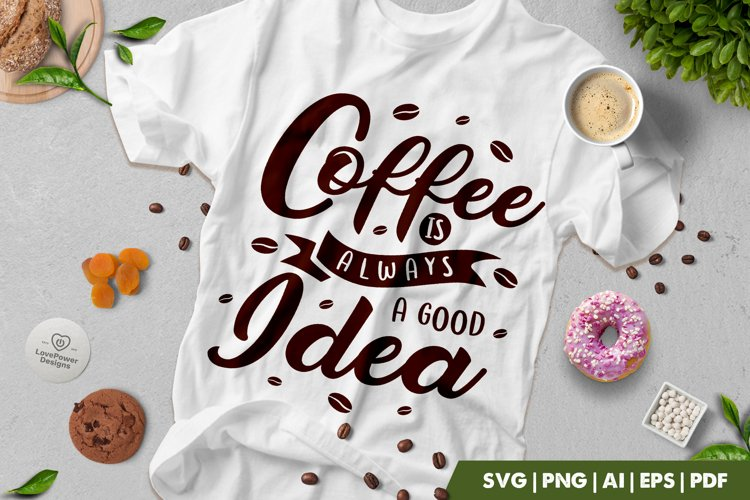Coffee SVG | Coffee Is Always a Good Idea SVG | Coffee Quote example image 1