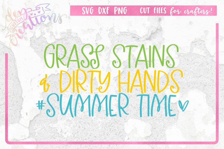 Grass Stains & Dirty Hands #Summer Time - SVG