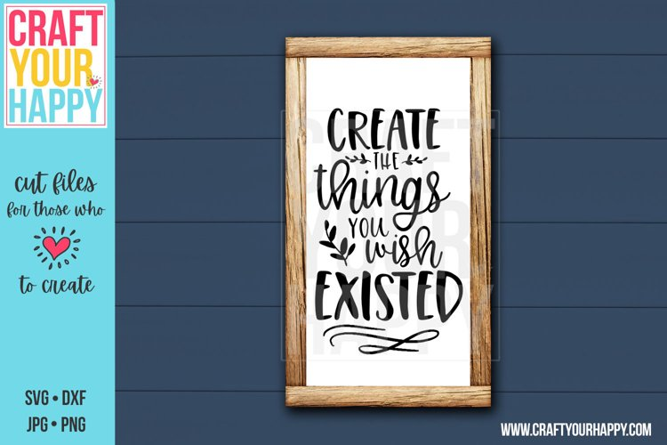 Create The Things You Wish Existed- Encouragement Cut File