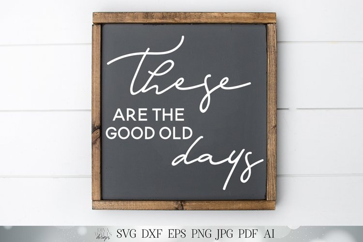 These Are The good Old Days SVG | Farmhouse Sign SVG | dxf a example image 1