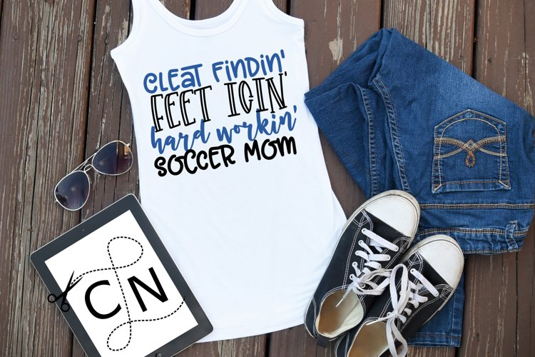 Soccer Mom - Cleat Findin' Feet Icin' Hard Workin' example image 1