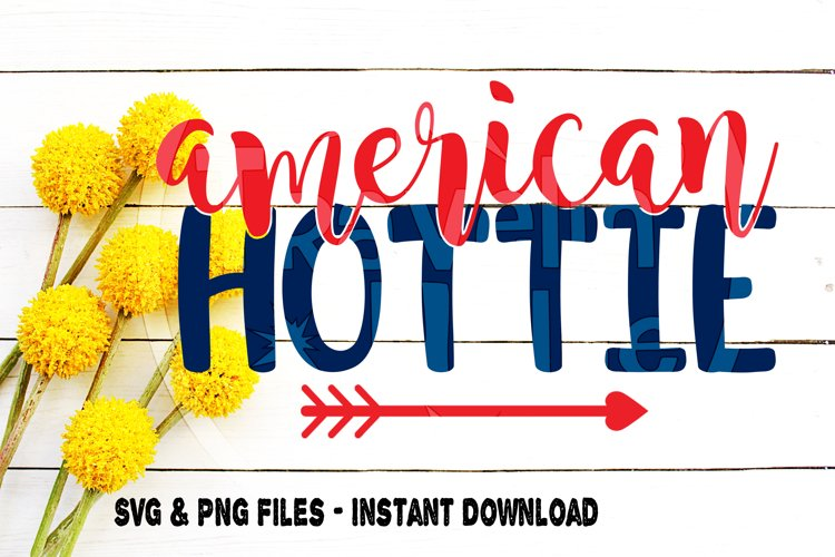 American Hottie Svg, America svg, Patriotic svg, Summer svg, July 4th svg, Forth of July, Independence Day, Girl, Cut File for, Cricut Cameo