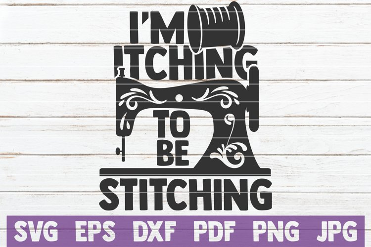I'm Itching To Be Stitching SVG Cut File example image 1