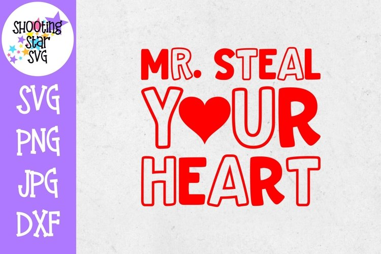 Mr Steal Your Heart SVG - Valentines Day SVG
