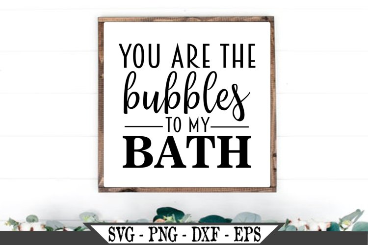 You Are The Bubbles To My Bath Svg 661528 Svgs Design Bundles