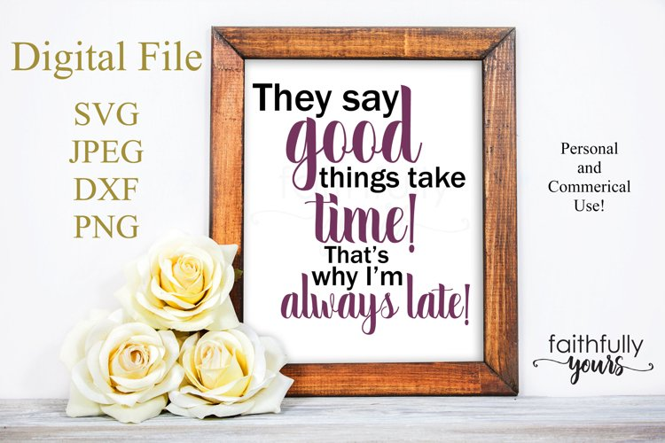 They say good things take time! sarcastic svg quote example image 1