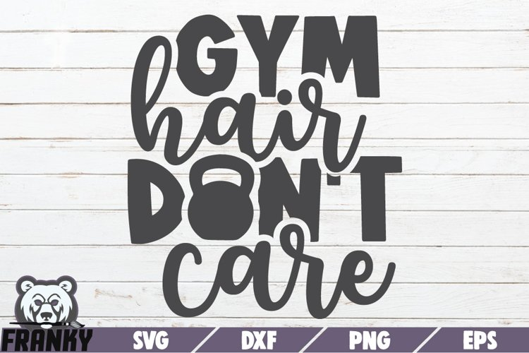 Commercial use Printable Iron on Transfer Gym Hair Don/'t Care SVG Cut File SVG files for Die Cutting Machines