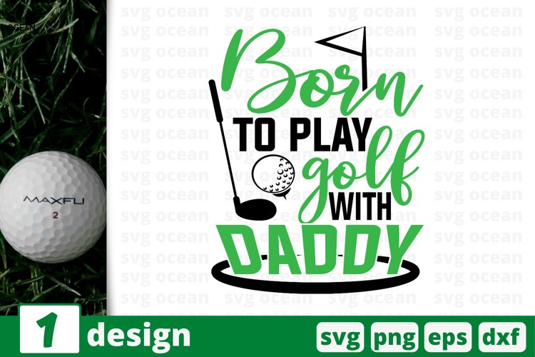 BORN TO PLAY GOLF WITH DADDY SVG CUT FILE | Golfing cricut example image 1