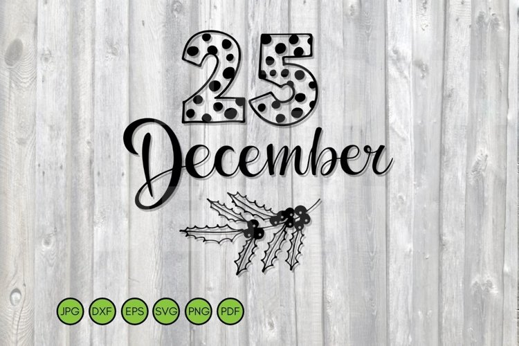 25 December Holly Berry SVG. Christmas svg, Christmas sign