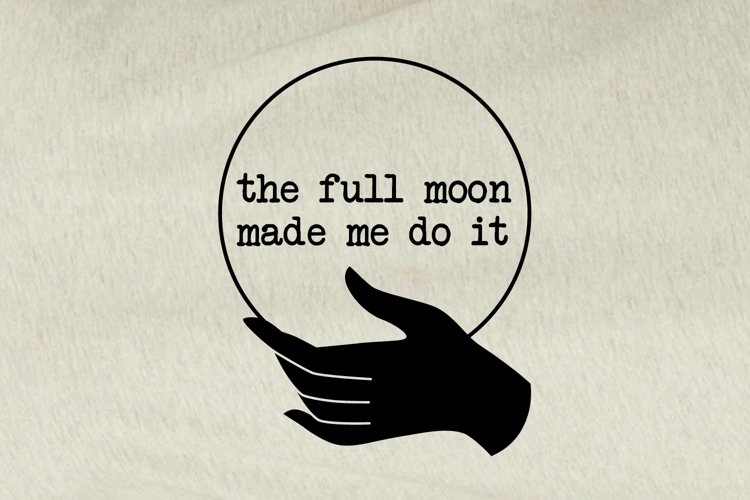 The Full Moon Made Me Do It Typographical Design