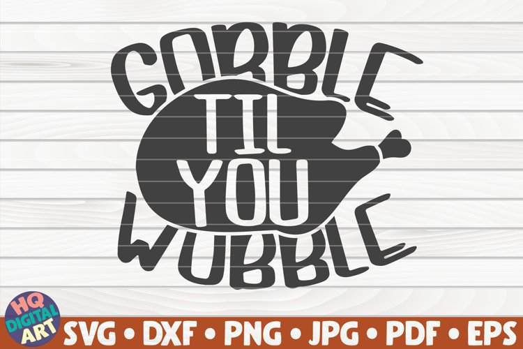 Gobble til you wobble SVG   Thanksgiving quote example image 1