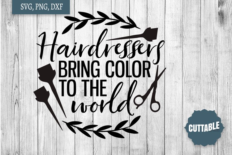 Hairdressers bring color to the world quote, Hairdresser svg