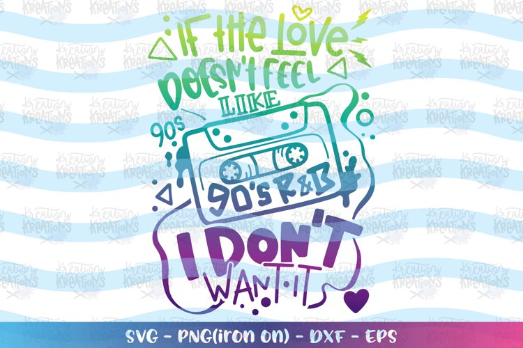 Girls and boys svg If the love doesn't feel like 90's R&B example image 1