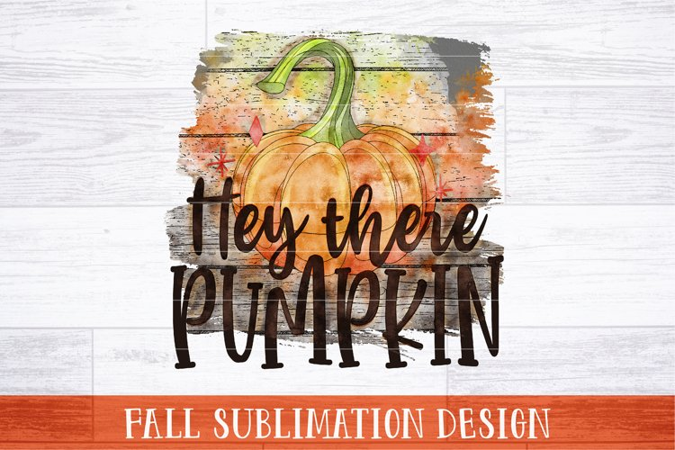 Hey There Pumpkin Sublimation   Fall Sublimation Design