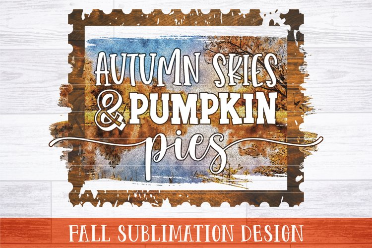 Autumn Skies And Pumpkin Pies PNG   Fall Sublimation Design