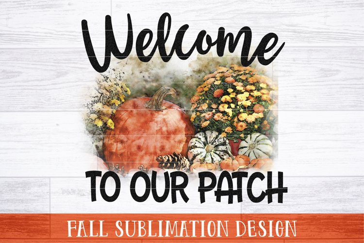 Welcome To Our Patch Sublimation Sign   Fall Truck PNG Print