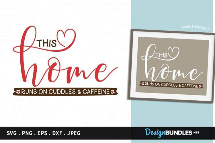 This Home runs on Cuddles and Caffeine - svg, printable example