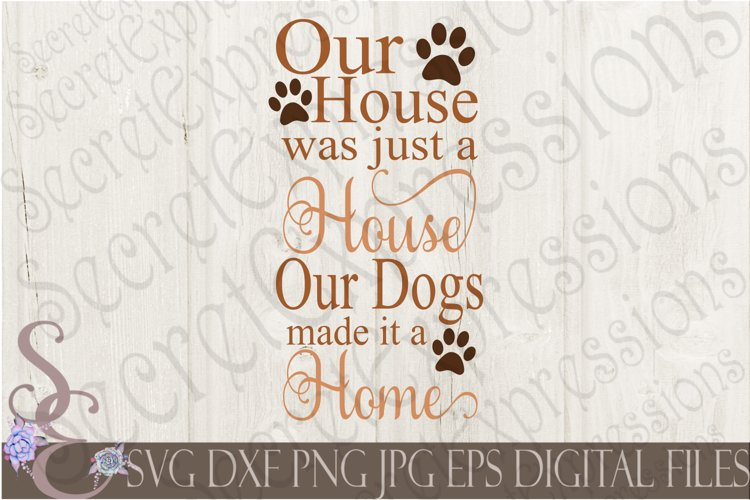 Our House was just a House Our Dogs made it a Home example image 1