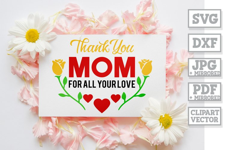 Thank You Mom For All Your Love SVG - Cut files for mommy