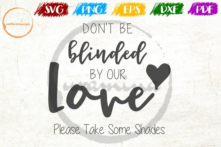 Don't Be Blinded By Our Love Wedding SVG PDF PNG example image 1