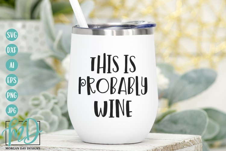 This Is Probably Wine SVG - Wine humor SVG