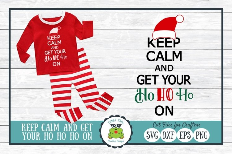 Keep Calm and Get Your Ho Ho Ho On, Christmas SVG Cut File example image 1