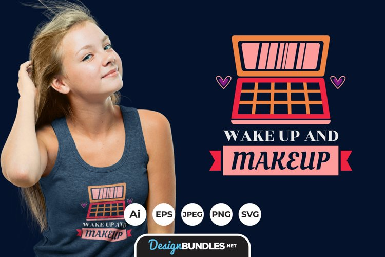 Wake Up And Makeup Hand Drawn Lettering for T-Shirt Design example image 1