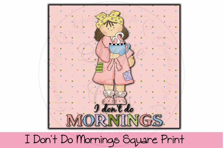 I Don't Do Mornings Square Print example image 1