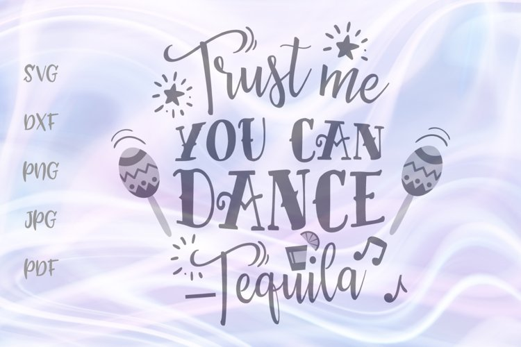 Trust Me You can Dance Tequila Funny Drink Cut File SVG DXF example image 1