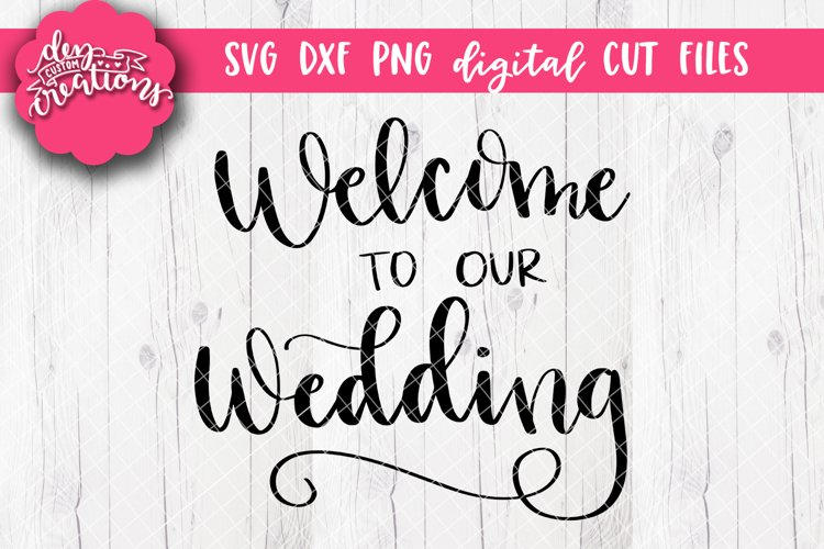 Welcome To Our Wedding - SVG DXF PNG Cut files